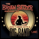 The Brian Setzer Orchestra - Dont Mess With a Big Band (2010)[Mp3@320 Kbps]