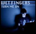 WET FINGERS - Turn Me On *2011* [720p] [.mp4][TC]