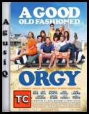 A Good Old Fashioned Orgy *2011* [LIMITED] [DVDRip.XviD-TWiZTED] [ENG] [AgusiQ] ♥