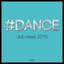 VA - #DANCE Club News 2016 Vol 2 *2016* [mp3@320] [d3rbu5]