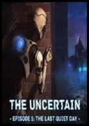 The Uncertain: Episode 1 - The Last Quiet Day (2016) [MULTi9-PL] [License] [1.0.7] [DVD5] [ISO]