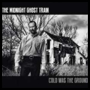The Midnight Ghost Train - Cold Was The Ground 2015 [mp3320kbps]