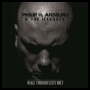 Philip H. Anselmo and The Illegals - Walk Through Exits Only (2013) [mp3320kbps]