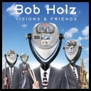 BOB HOLZ  VISIONS &amp FRIENDS [2016] [MP3320]
